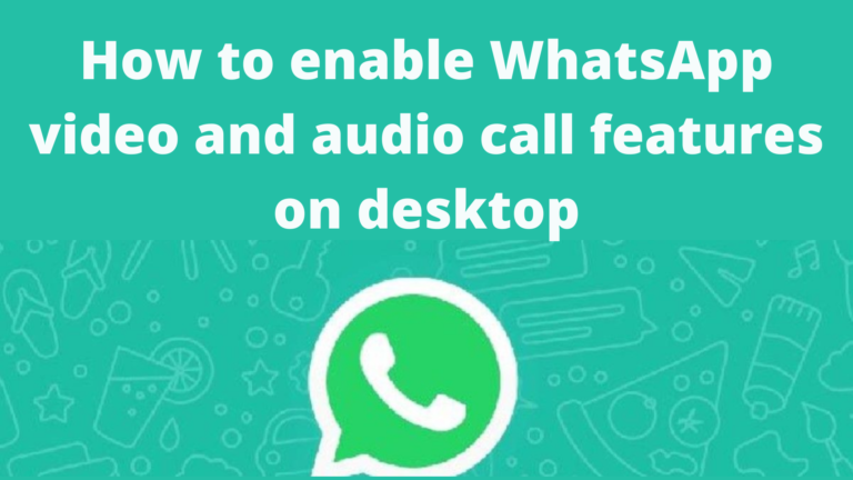 How to enable WhatsApp video and audio call features on desktop