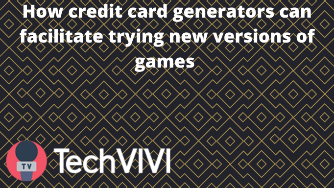 How credit card generators can facilitate trying new versions of games