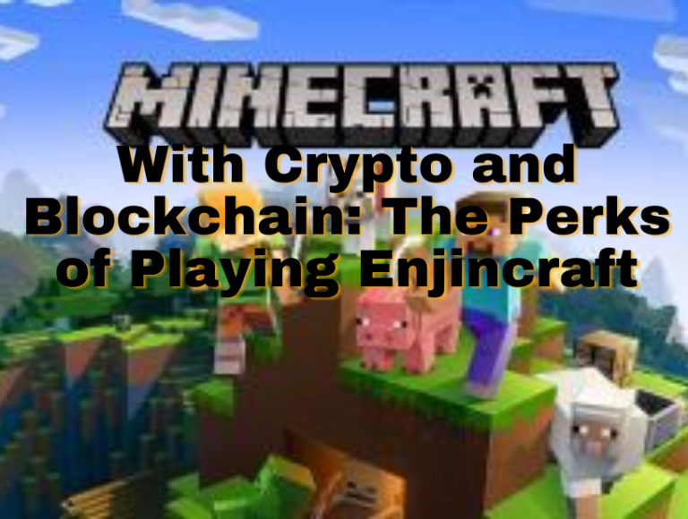 Minecraft with Crypto & Blockchain: Perks of Playing Enjincraft